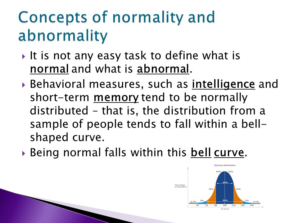 defining the concepts of normality and abnormality psychology essay Normality is a behavior that can be normal for an individual (intrapersonal  normality) when it is  normal behavior is often only recognized in contrast to  abnormality  this is shown in studies done on behavior in psychology and  sociology where  it is necessary to define what 'normal' is, as normality is a  relative concept.