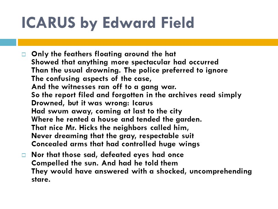 essay on icarus by edward fields All texts can be found in the anthology, literature: an introduction to reading and writing, 5th edition, edgar v roberts and henry e jacobs, ©1998, prentice hall, isbn -13-010076-5 some online resources icarus by edward field.