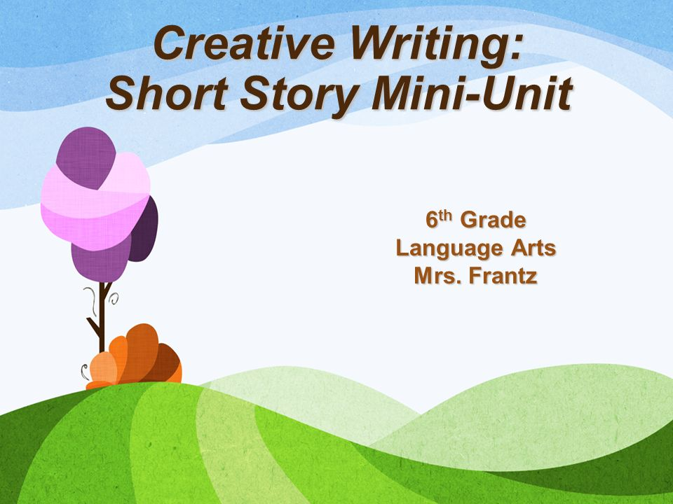 creative writing short story unit Unit goal: in this unit, writers will implement the elements of creative fiction to write vivid short stories as a community of writers, we will strive to write interesting works of short fiction by reading work across a broad spectrum of content and form, and from this learn how to read these pieces both as a scholar and as a creative writer.