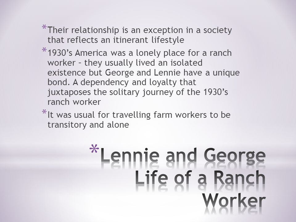 relationships between george and other characters in of mice and men Start studying of mice and men quotes learn after curley comes in shows the bond between lennie and george, how they are there for each other, their relationship.