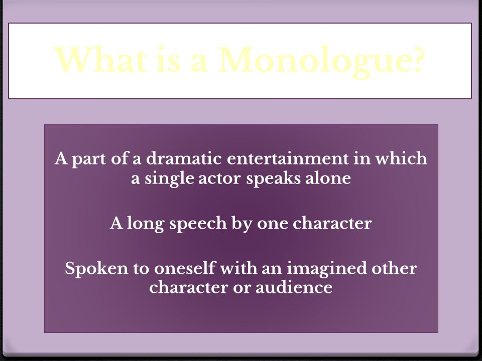 Performing a monologue ppt video online download what is a monologue a part of a dramatic entertainment in which a single actor speaks ccuart Image collections