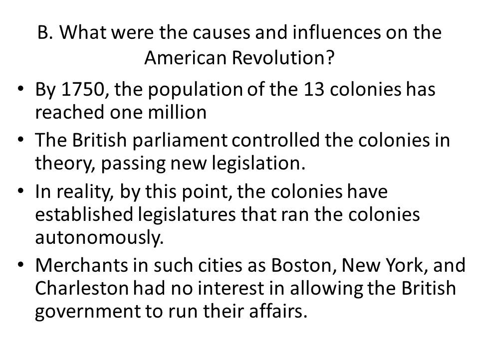taxation as the main cause of the american revolution And yes, it did set the stage for the american revolution for at least three reasons: it provided a casus belli the french and indian war cost a lot of money, which the british tried to recoup by taxing the americans of the thirteen colonies.