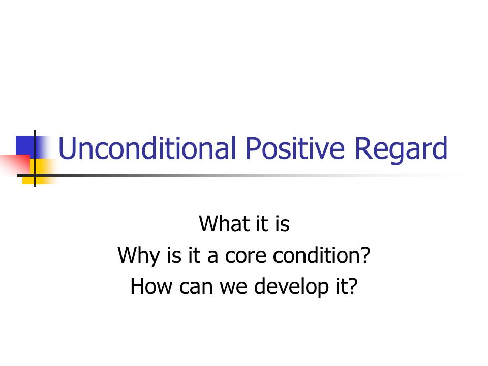 "positive regard Wikipedia describes unconditional positive regard, or upr, (a term coined by humanist psychologist carl rogers) as ""blanket acceptance and support of a person."
