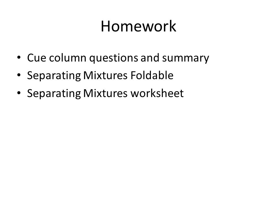 Homework Cue column questions and summary Separating Mixtures Foldable