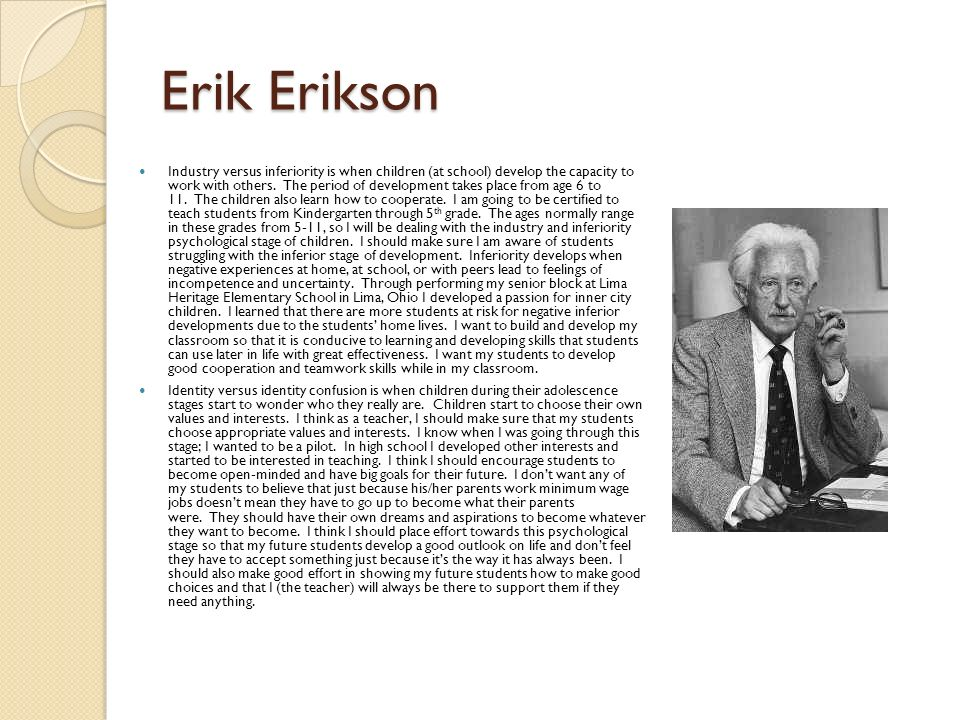 how can erik erikson theory help parents and preschool teachers The sixth installment in early childhood todayâeuro™s series on the roots of early childhood education, features erik erikson, his theory of psychosocial development, and teachers lessons and ideas.