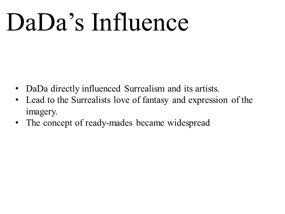 the influence of dadaism on surrealism and Dadaism is based on having no absolute beliefs, no truths or rules it is about being outside mainstream and about twisting reality surrealism is easier to understand, it mainly based on the idea of a subconscious, it is related to psychoanalysis somehow, focuses on dreams, on free association.