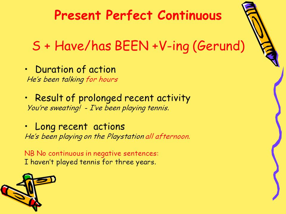 Present Perfect Continuous S + Have/has BEEN +V-ing (Gerund)