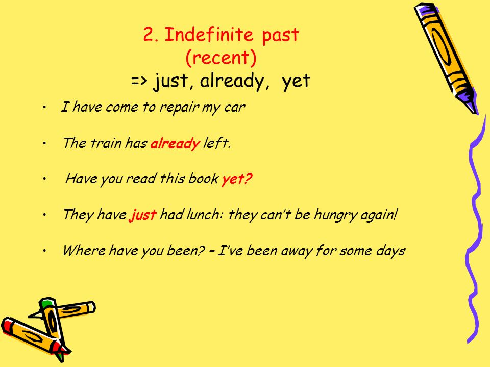2. Indefinite past (recent) => just, already, yet