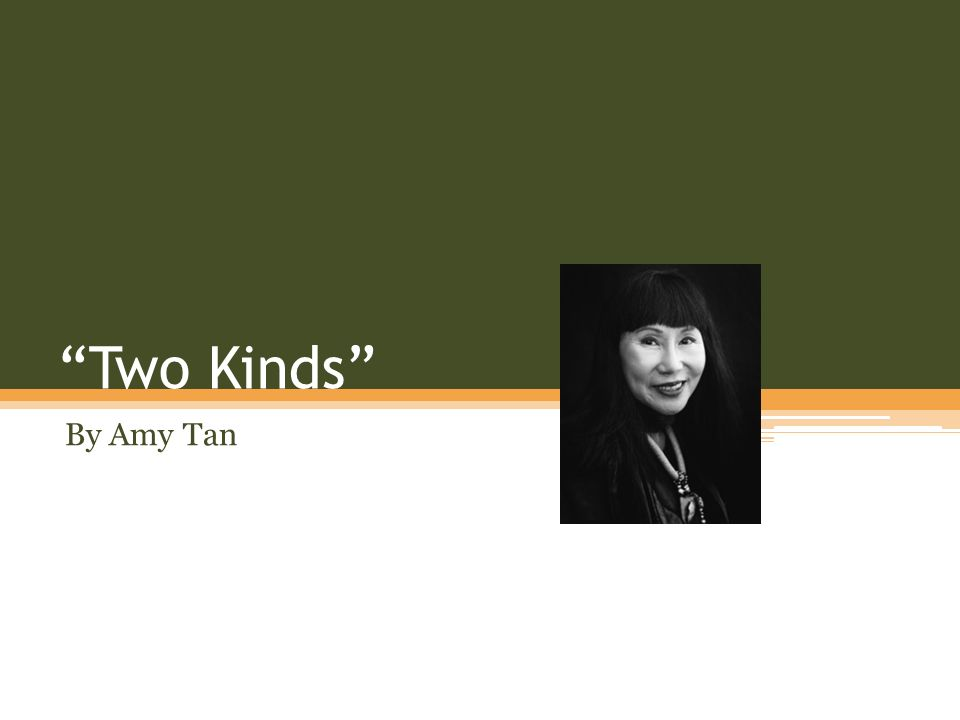 amy tan two kinds and kurt Two kinds forms one of the sections of amy tan's bestselling novel, the joy  luck club in it, june and her mother suyuan come into conflict when suyuan.