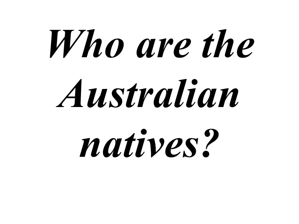 Who are the Australian natives