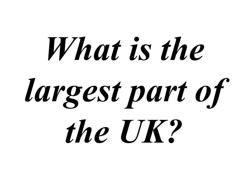 What is the largest part of the UK
