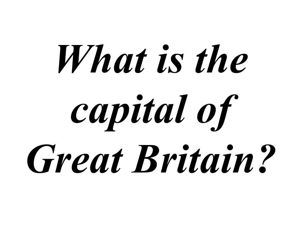 What is the capital of Great Britain