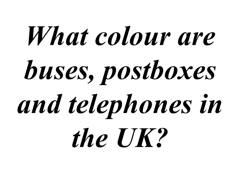 What colour are buses, postboxes and telephones in the UK