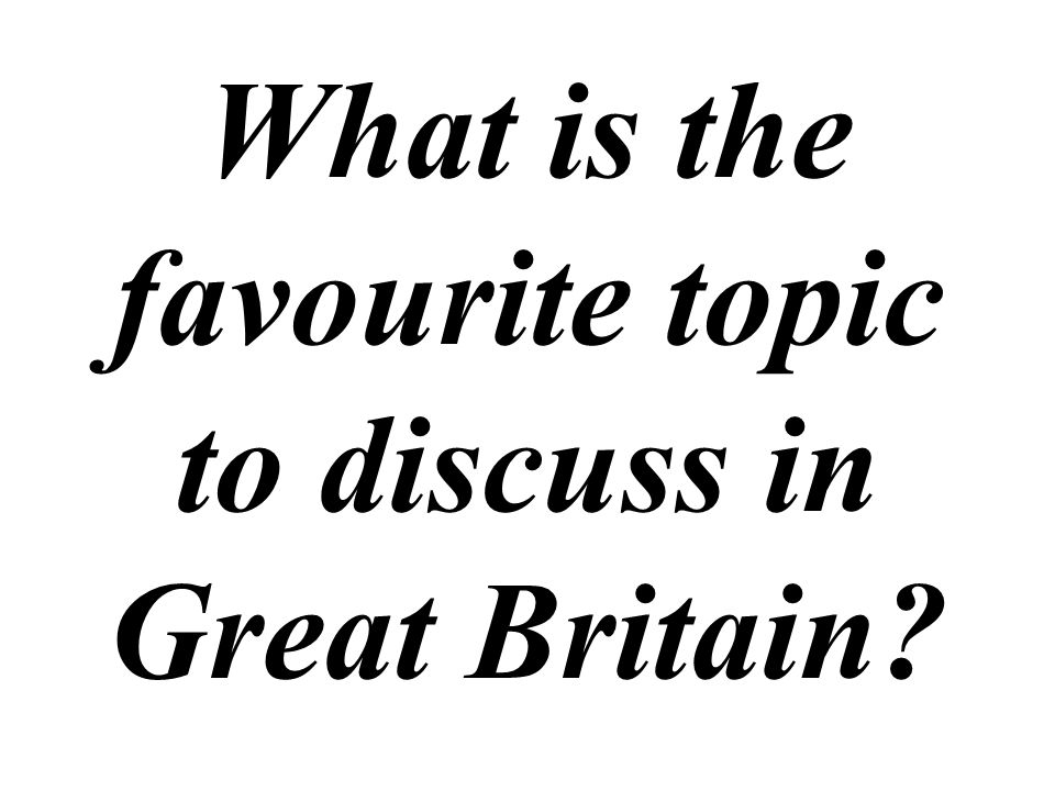 What is the favourite topic to discuss in Great Britain