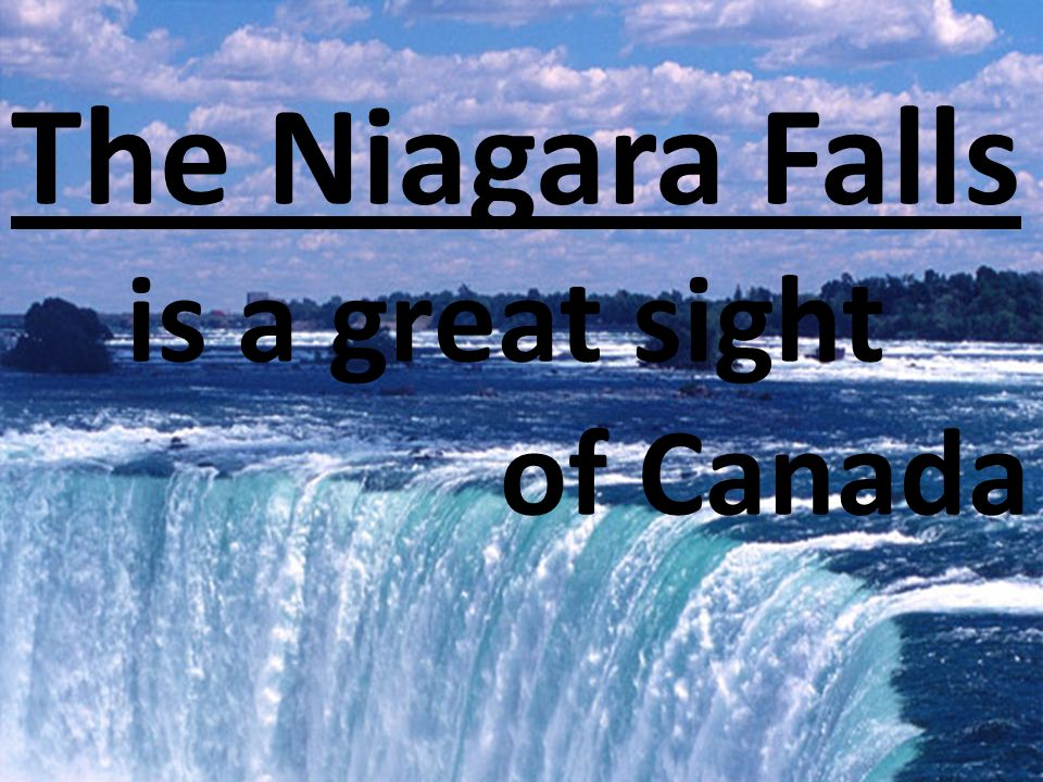 The Niagara Falls is a great sight of Canada