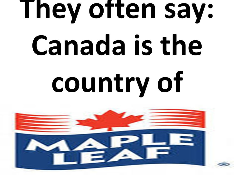 They often say: Canada is the country of
