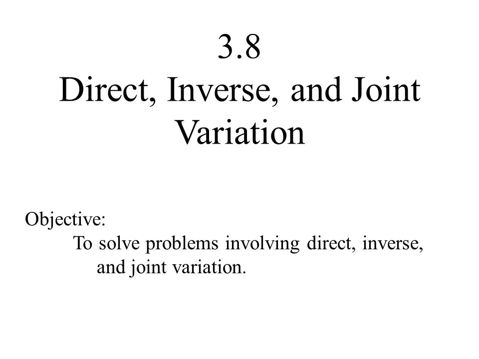 3.8 Direct, Inverse, and Joint Variation - ppt video ...