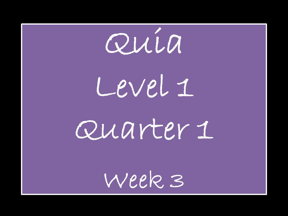 Quia Level 1 Quarter 1 Week 3