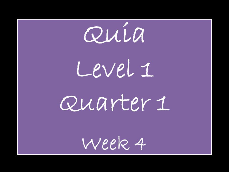 Quia Level 1 Quarter 1 Week 4