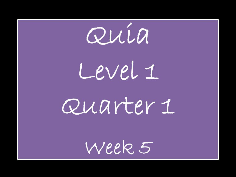 Quia Level 1 Quarter 1 Week 5