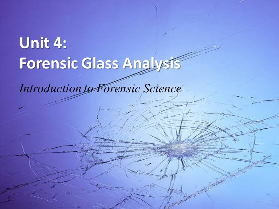 Unit 4 Forensic Glass Analysis Ppt Video Online Download