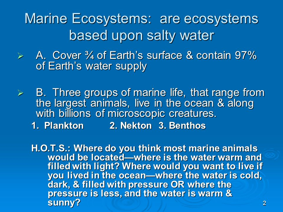 Marine Ecosystems: are ecosystems based upon salty water