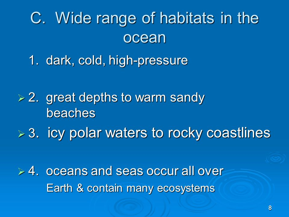 C. Wide range of habitats in the ocean