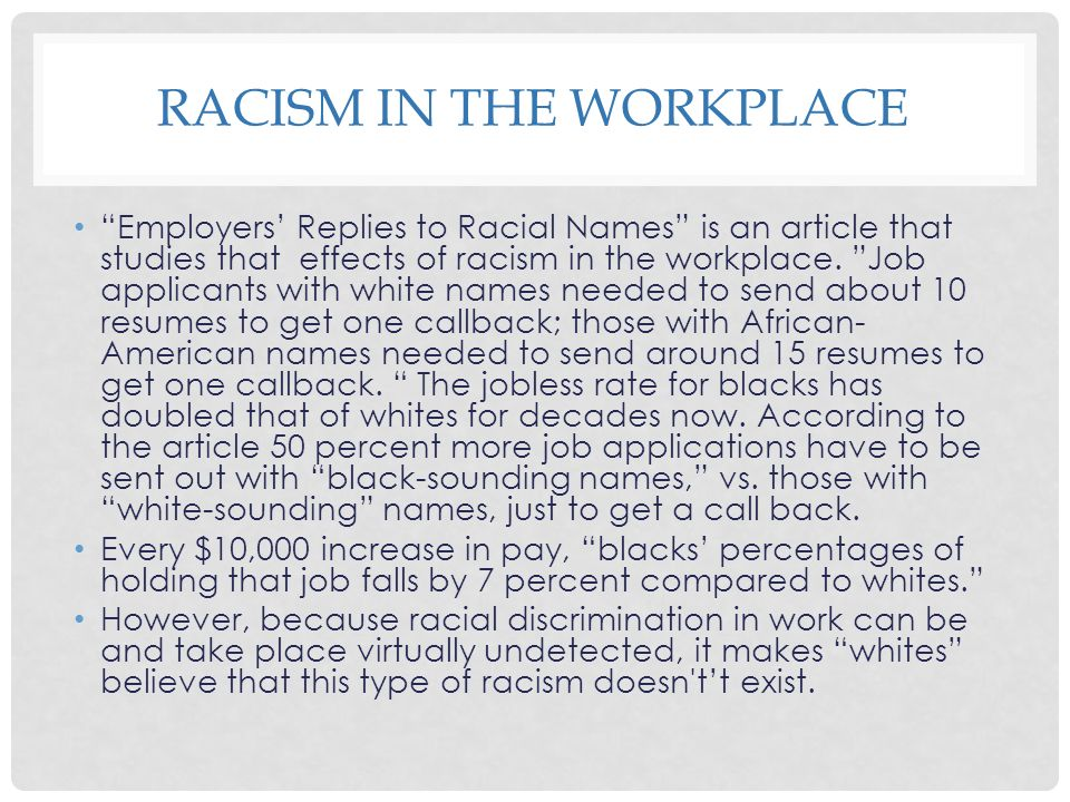 racial discrimination in the workplace essay Workplace discrimination - part 2 - discrimination essay example discrimination is a positive or negative attitude toward an individual based on his or her membership in a religious, racial, ethnic, political, or other groups (webster's new word dictionary.