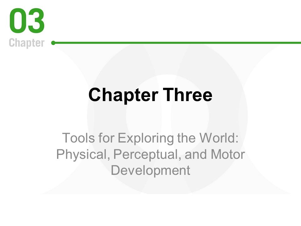 Chapter Three Tools for Exploring the World: Physical, Perceptual, and Motor Development