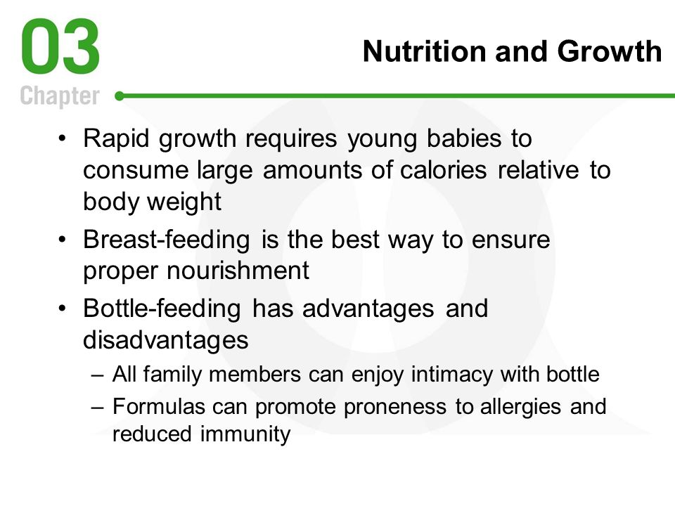 Nutrition and Growth Rapid growth requires young babies to consume large amounts of calories relative to body weight.