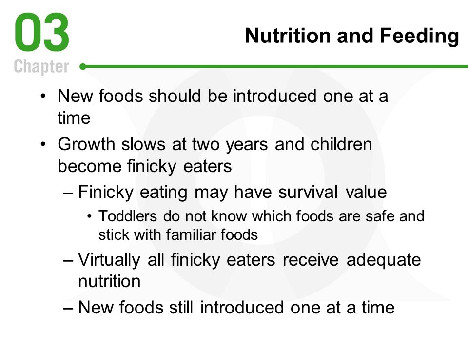 Nutrition and Feeding New foods should be introduced one at a time