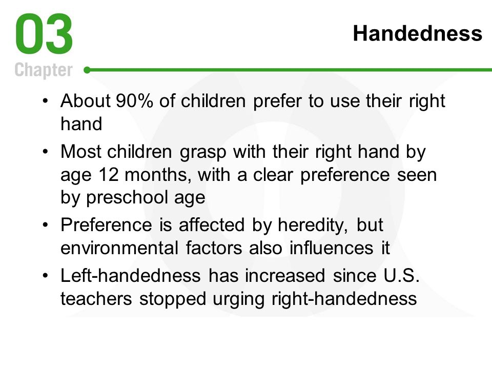 Handedness About 90% of children prefer to use their right hand