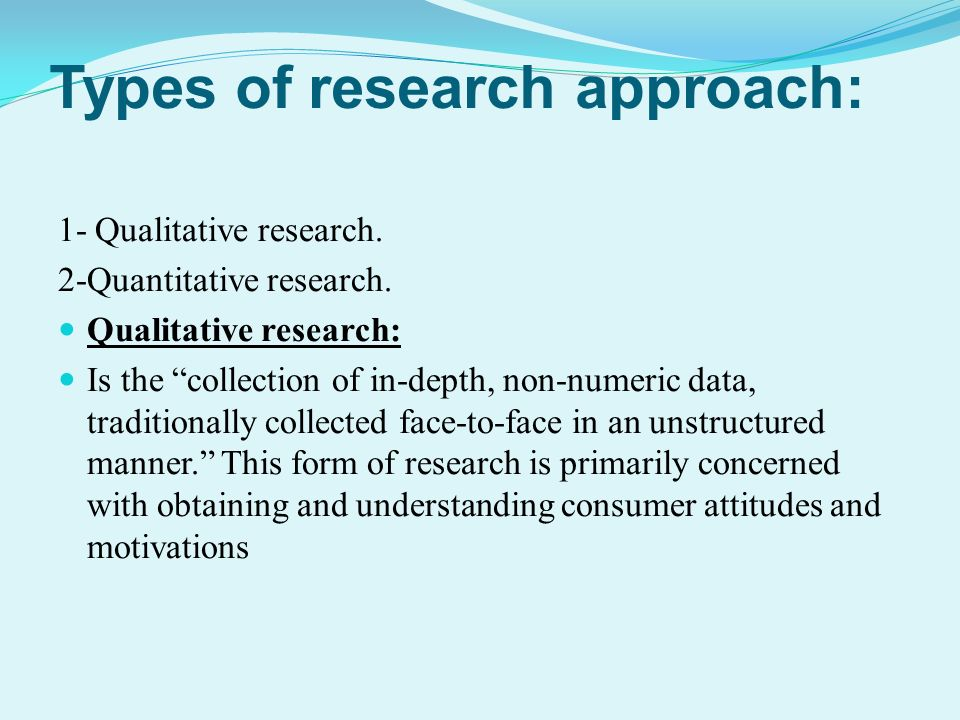 types of research approach Qualitative research and its uses in health care  qualitative research methods are the most suitable for this approach because of their emphasis on .