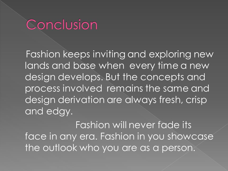 fashion conclusion History of fashion fashion has always been a reflection of the collective consciousness and unconsciousness of society  conclusions or recommendations expressed .