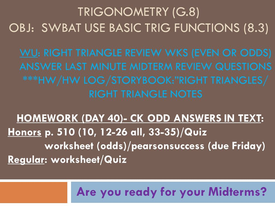Trigonometry (G 8) OBJ: SWBAT use Basic Trig Functions (8 3)