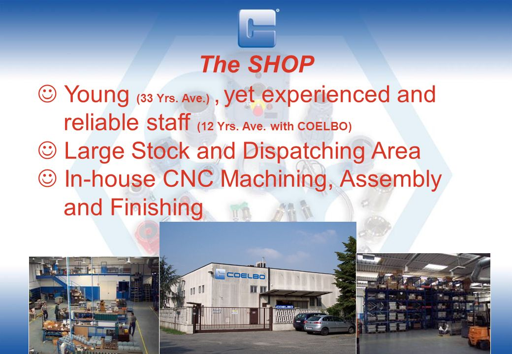 The SHOP  Young (33 Yrs. Ave.) , yet experienced and reliable staff (12 Yrs. Ave. with COELBO)