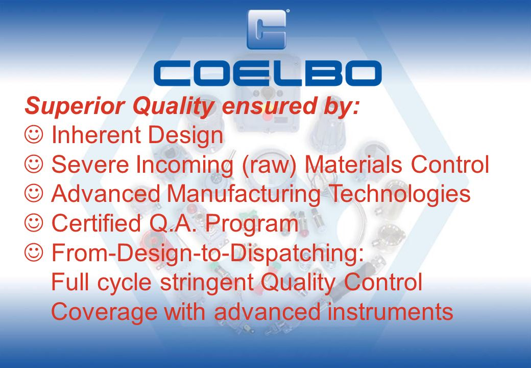Superior Quality ensured by:  Inherent Design