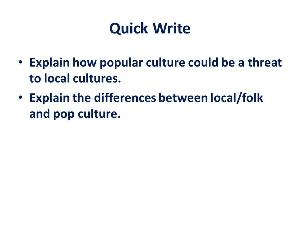 Quick Write Explain how popular culture could be a threat to local cultures.