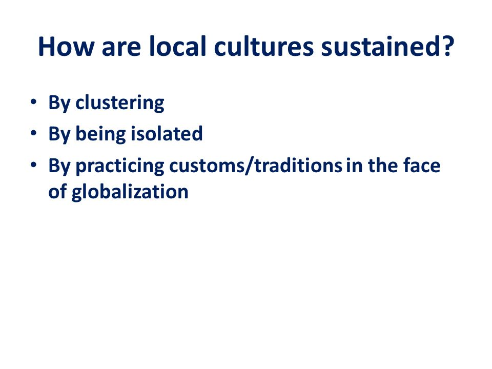 How are local cultures sustained