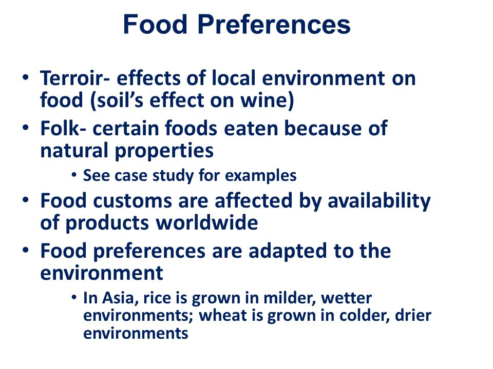 Food Preferences Terroir- effects of local environment on food (soil's effect on wine) Folk- certain foods eaten because of natural properties.