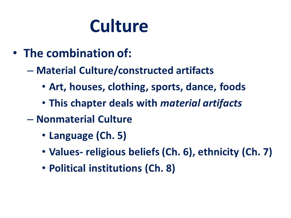 Culture The combination of: Material Culture/constructed artifacts