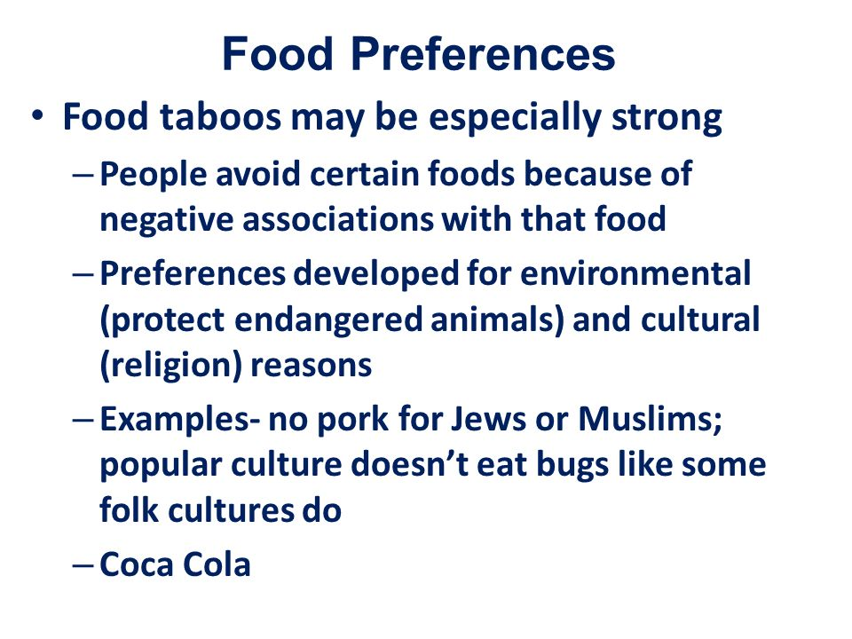 Food Preferences Food taboos may be especially strong