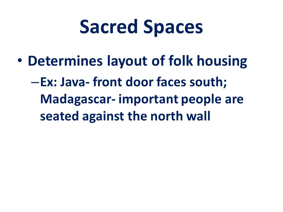 Sacred Spaces Determines layout of folk housing