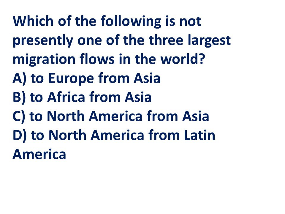 Which of the following is not presently one of the three largest migration flows in the world