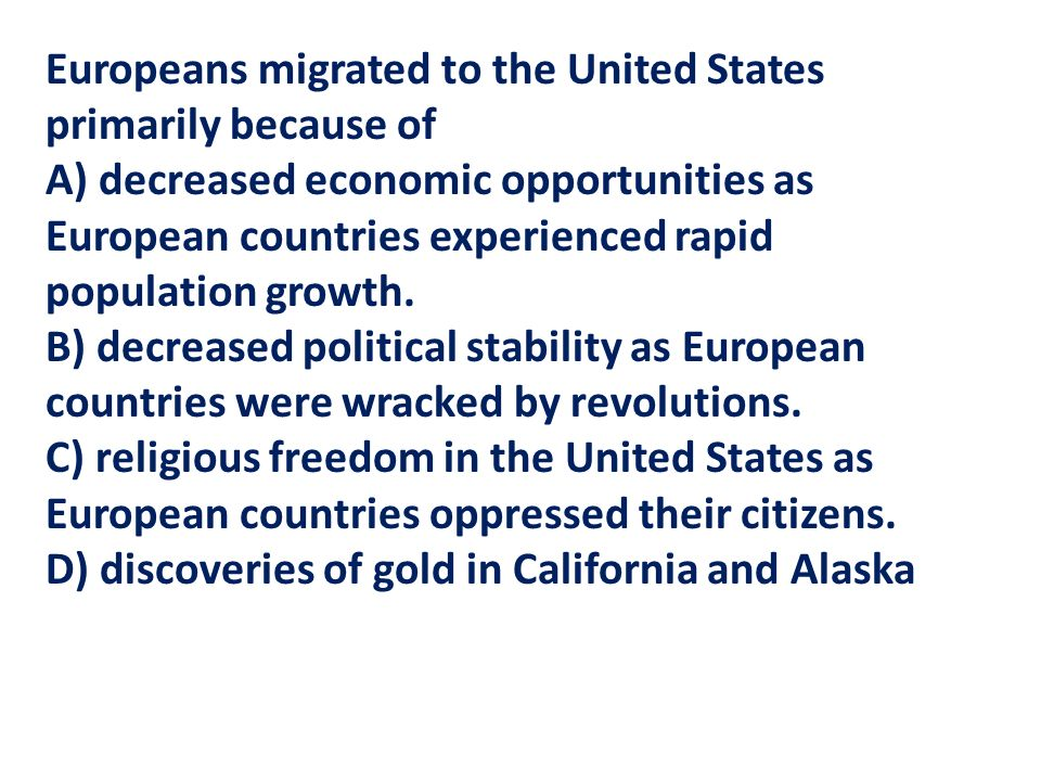 Europeans migrated to the United States primarily because of