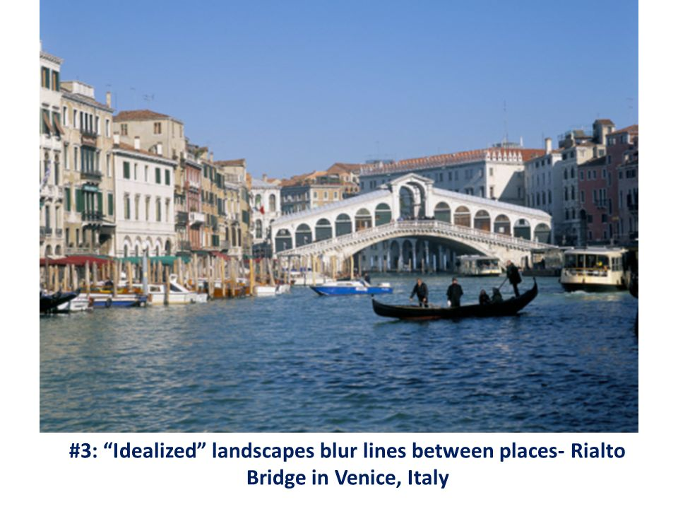 #3: Idealized landscapes blur lines between places- Rialto Bridge in Venice, Italy
