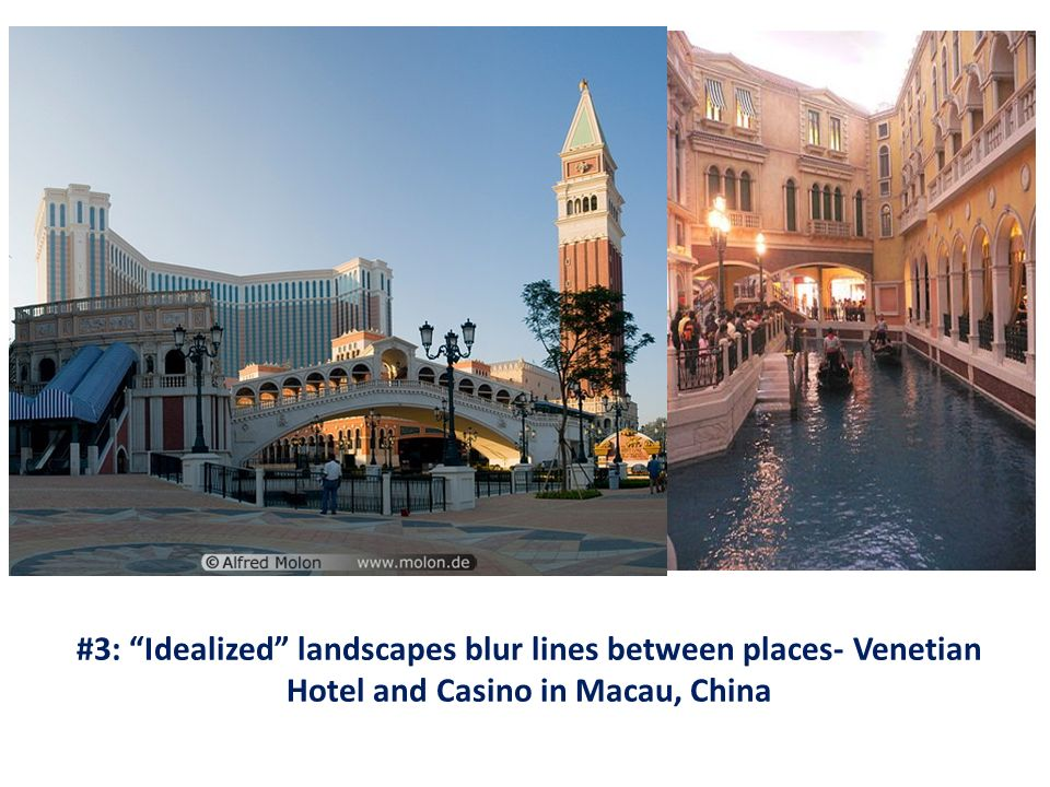 #3: Idealized landscapes blur lines between places- Venetian Hotel and Casino in Macau, China