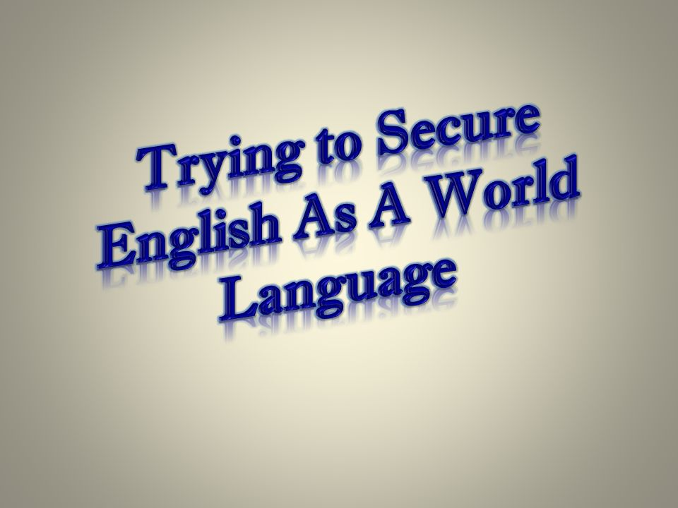 Trying To Secure English As A World Language Ppt Video Online - English as a world language