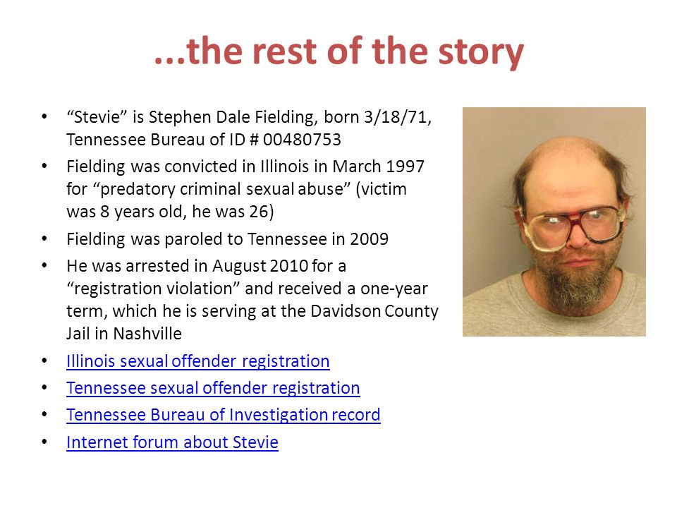 ...the rest of the story Stevie is Stephen Dale Fielding, born 3/18/71, Tennessee Bureau of ID # 00480753.