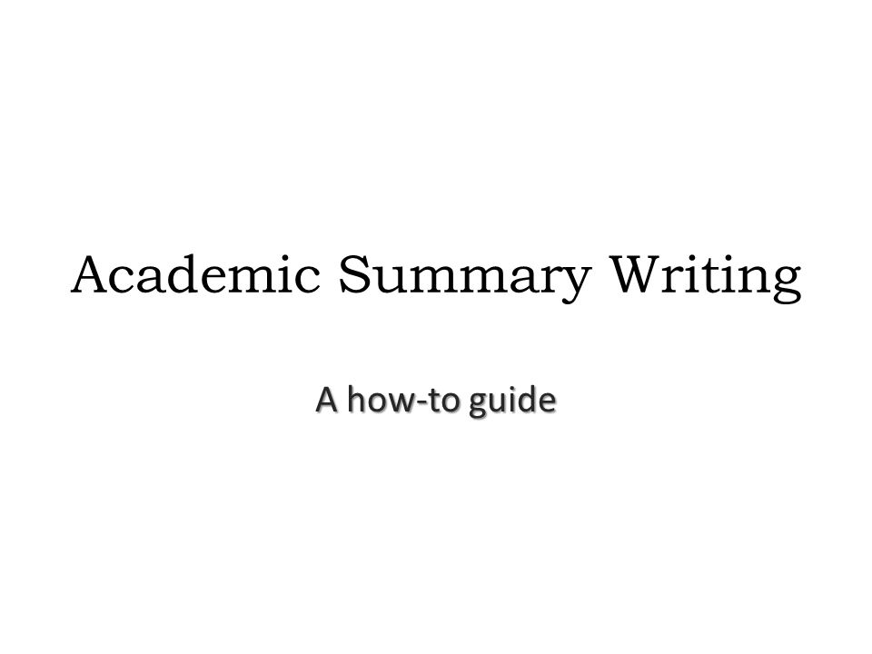 how to write an academic summary Writing an academic essay means fashioning a coherent set of ideas into an argument essay structure a summary of relevant theory or criticism.